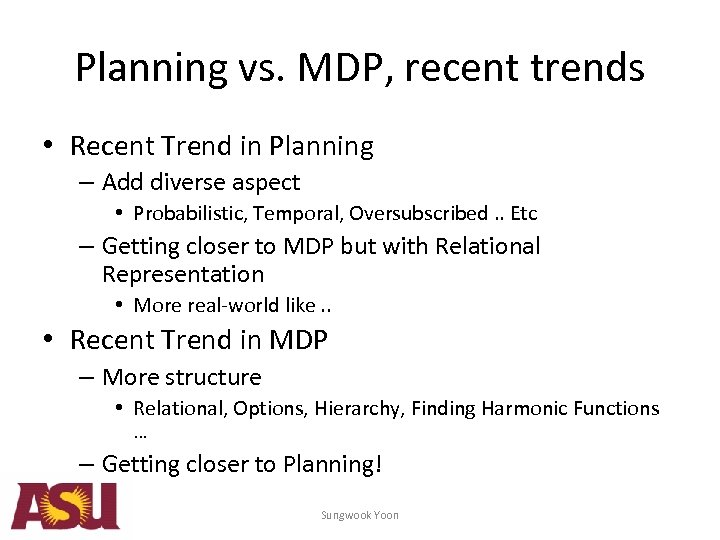 Planning vs. MDP, recent trends • Recent Trend in Planning – Add diverse aspect