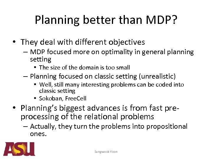 Planning better than MDP? • They deal with different objectives – MDP focused more