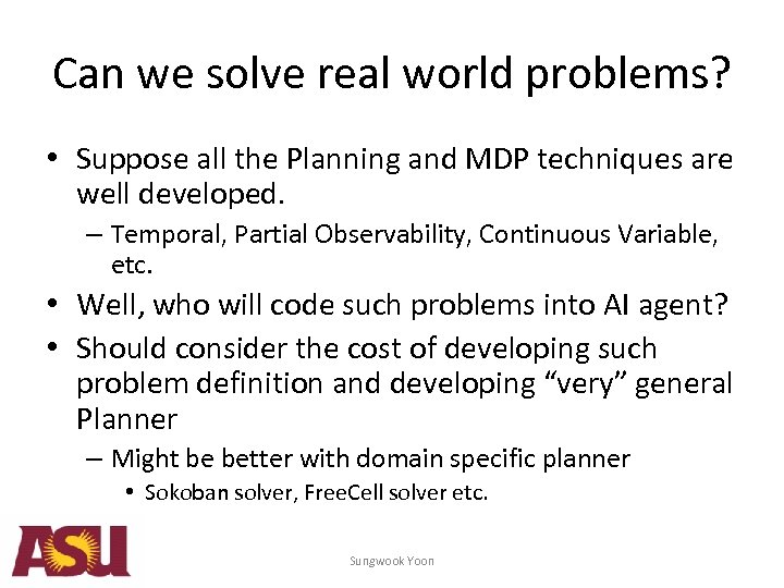 Can we solve real world problems? • Suppose all the Planning and MDP techniques