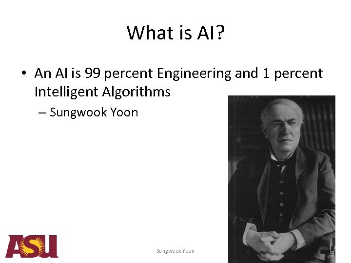 What is AI? • An AI is 99 percent Engineering and 1 percent Intelligent