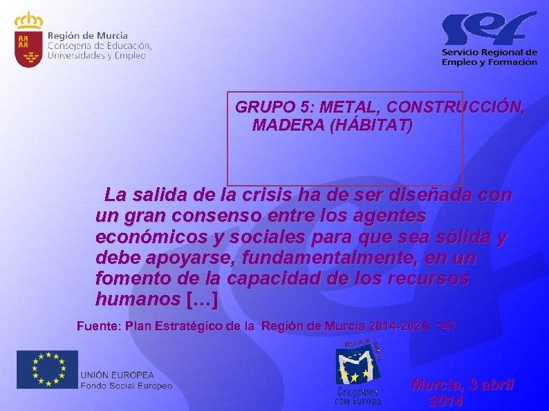 GRUPO 5: METAL, CONSTRUCCIÓN, MADERA (HÁBITAT) L a sal i d a d e