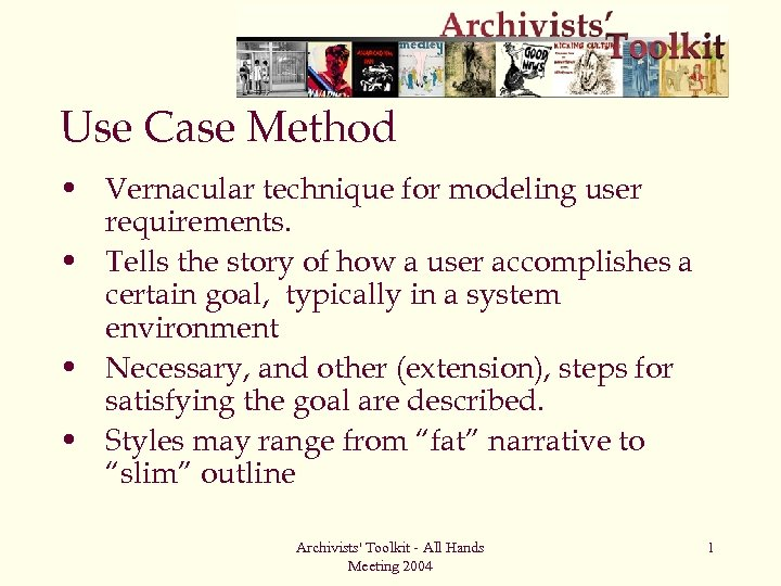 Use Case Method • Vernacular technique for modeling user requirements. • Tells the story