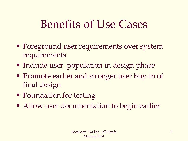 Benefits of Use Cases • Foreground user requirements over system requirements • Include user