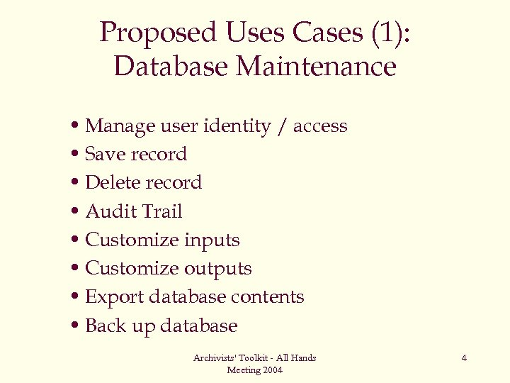 Proposed Uses Cases (1): Database Maintenance • Manage user identity / access • Save