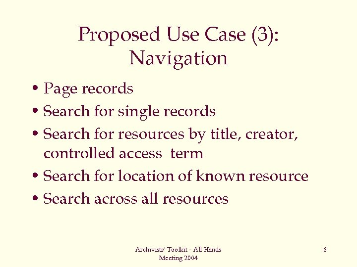 Proposed Use Case (3): Navigation • Page records • Search for single records •