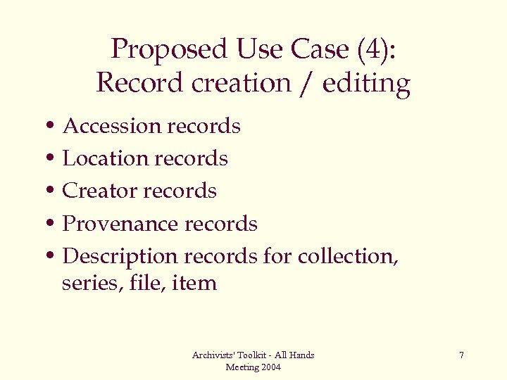 Proposed Use Case (4): Record creation / editing • Accession records • Location records