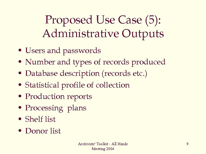 Proposed Use Case (5): Administrative Outputs • • Users and passwords Number and types