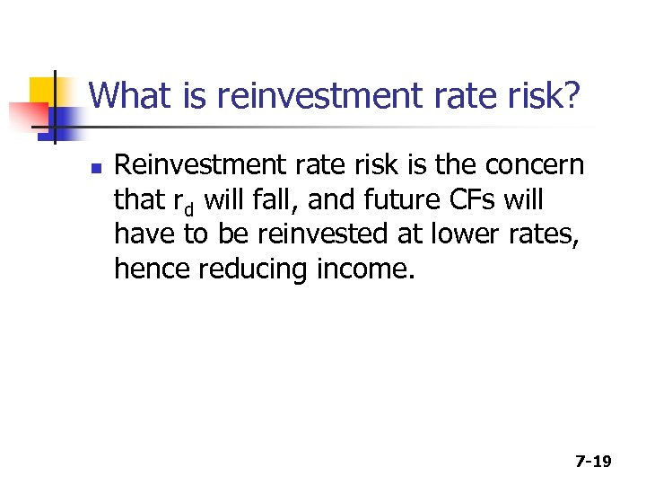 What is reinvestment rate risk? n Reinvestment rate risk is the concern that rd