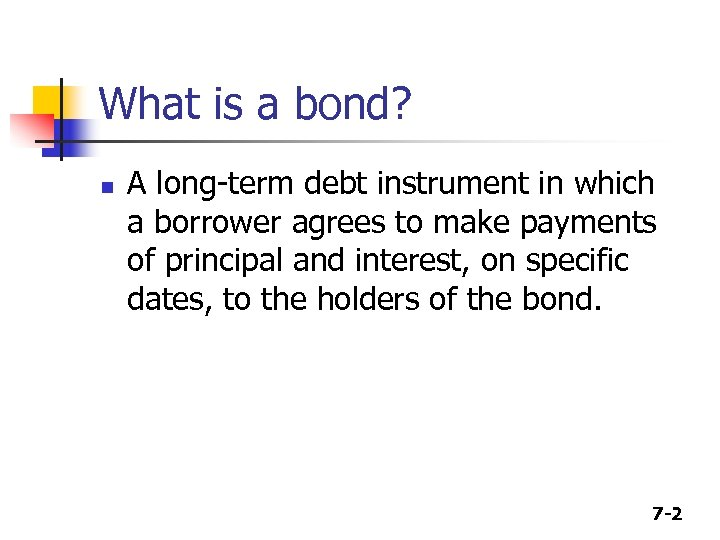 What is a bond? n A long-term debt instrument in which a borrower agrees