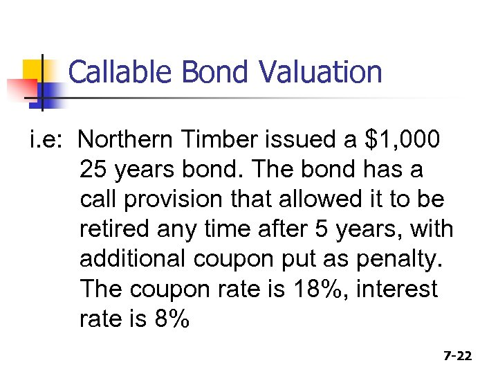 Callable Bond Valuation i. e: Northern Timber issued a $1, 000 25 years bond.
