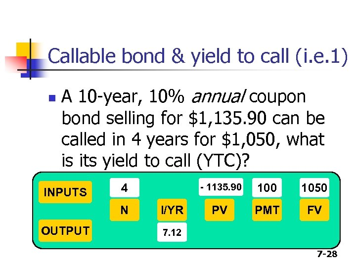Callable bond & yield to call (i. e. 1) n A 10 -year, 10%