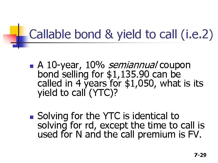 Callable bond & yield to call (i. e. 2) n n A 10 -year,