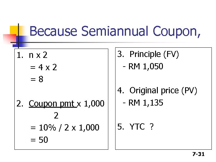 Because Semiannual Coupon, 1. n x 2 =4 x 2 =8 2. Coupon pmt