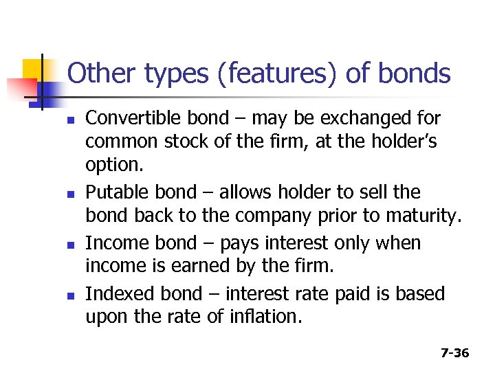 Other types (features) of bonds n n Convertible bond – may be exchanged for
