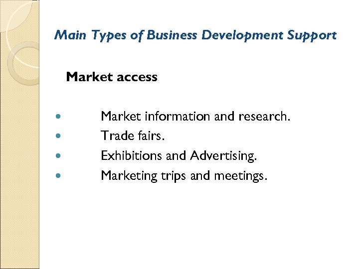 Main Types of Business Development Support Market access Market information and research. Trade fairs.