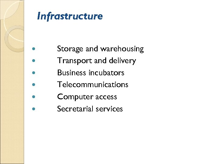 Infrastructure Storage and warehousing Transport and delivery Business incubators Telecommunications Computer access Secretarial services
