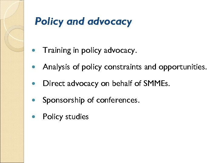 Policy and advocacy Training in policy advocacy. Analysis of policy constraints and opportunities. Direct