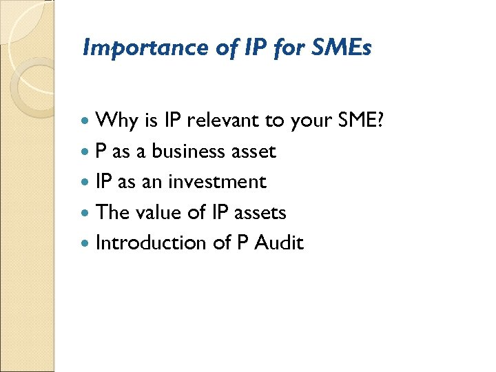 Importance of IP for SMEs Why is IP relevant to your SME? P as