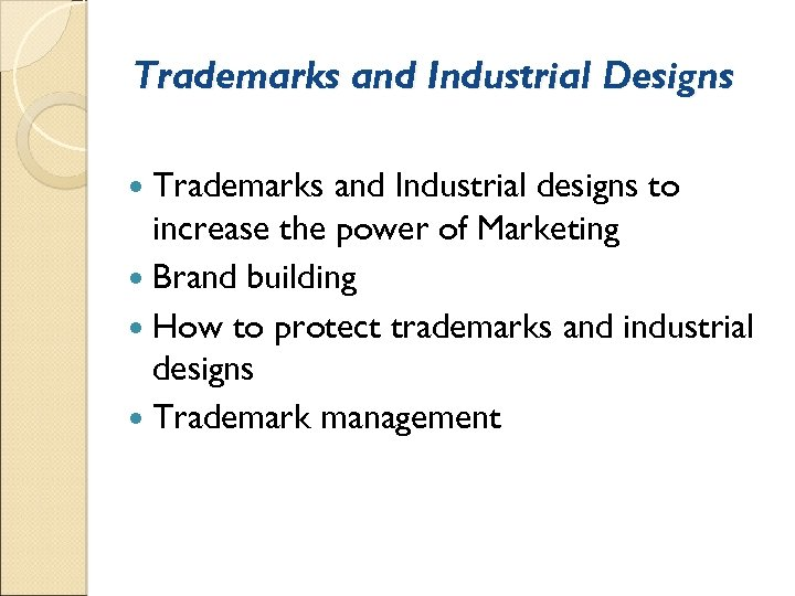 Trademarks and Industrial Designs Trademarks and Industrial designs to increase the power of Marketing