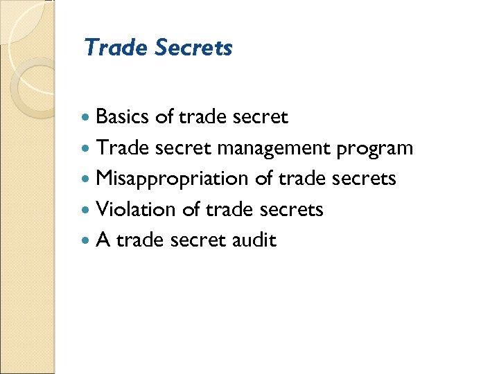 Trade Secrets Basics of trade secret Trade secret management program Misappropriation of trade secrets