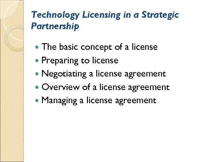 Technology Licensing in a Strategic Partnership The basic concept of a license Preparing to