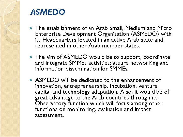 ASMEDO The establishment of an Arab Small, Medium and Micro Enterprise Development Organisation (ASMEDO)