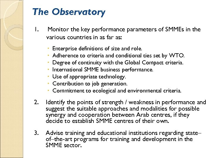 The Observatory 1. Monitor the key performance parameters of SMMEs in the various countries