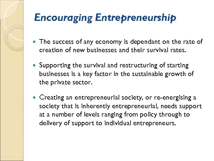 Encouraging Entrepreneurship The success of any economy is dependant on the rate of creation