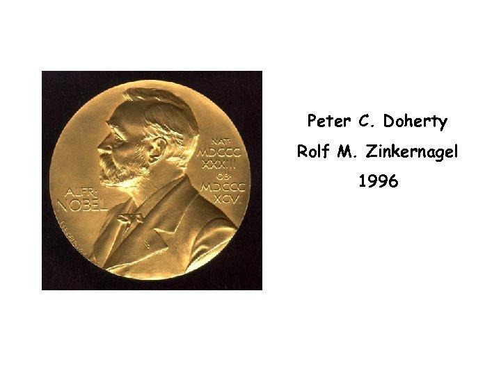 Peter C. Doherty Rolf M. Zinkernagel 1996