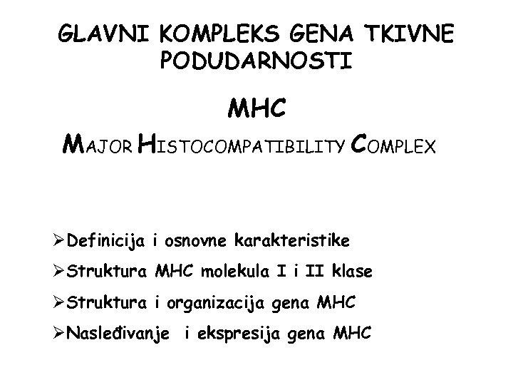 GLAVNI KOMPLEKS GENA TKIVNE PODUDARNOSTI MHC MAJOR HISTOCOMPATIBILITY COMPLEX ØDefinicija i osnovne karakteristike ØStruktura