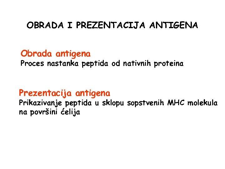 OBRADA I PREZENTACIJA ANTIGENA Obrada antigena Proces nastanka peptida od nativnih proteina Prezentacija antigena