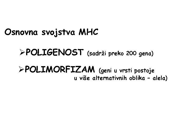 Osnovna svojstva MHC ØPOLIGENOST (sadrži preko 200 gena) ØPOLIMORFIZAM (geni u vrsti postoje u