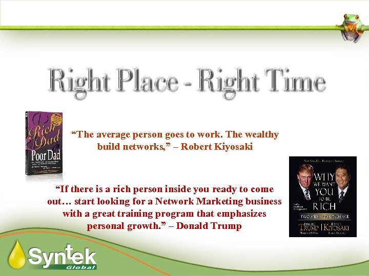 """The average person goes to work. The wealthy build networks, "" – Robert Kiyosaki"