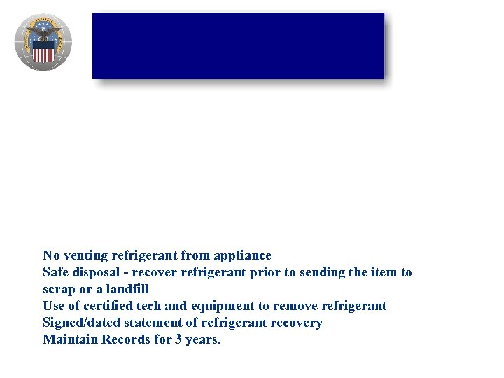 No venting refrigerant from appliance Safe disposal - recover refrigerant prior to sending the