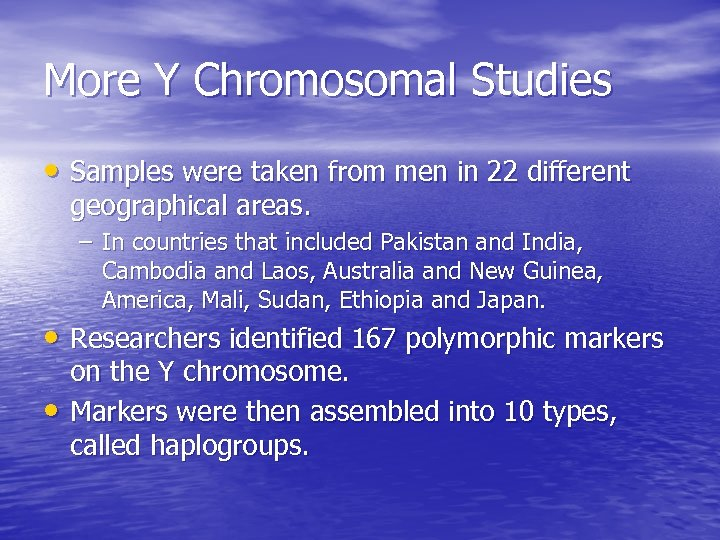 More Y Chromosomal Studies • Samples were taken from men in 22 different geographical