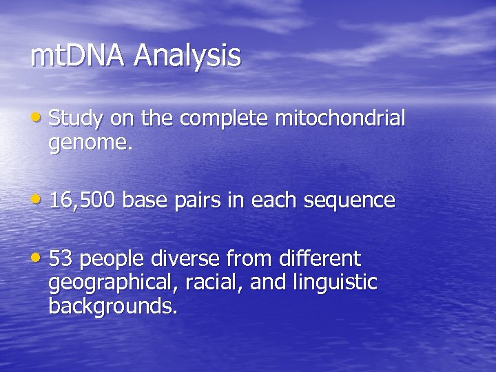 mt. DNA Analysis • Study on the complete mitochondrial genome. • 16, 500 base