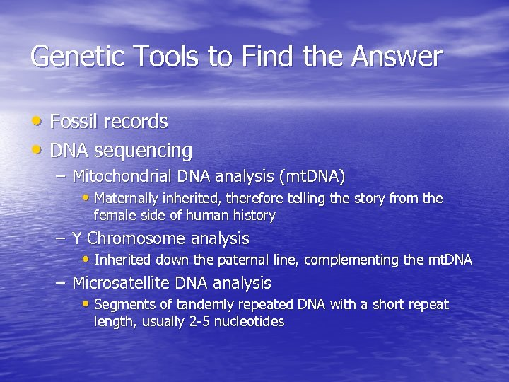 Genetic Tools to Find the Answer • Fossil records • DNA sequencing – Mitochondrial