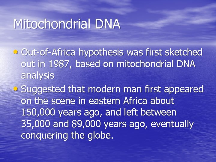 Mitochondrial DNA • Out-of-Africa hypothesis was first sketched out in 1987, based on mitochondrial