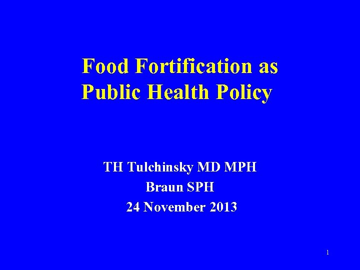 Food Fortification as Public Health Policy TH Tulchinsky MD MPH Braun SPH 24 November