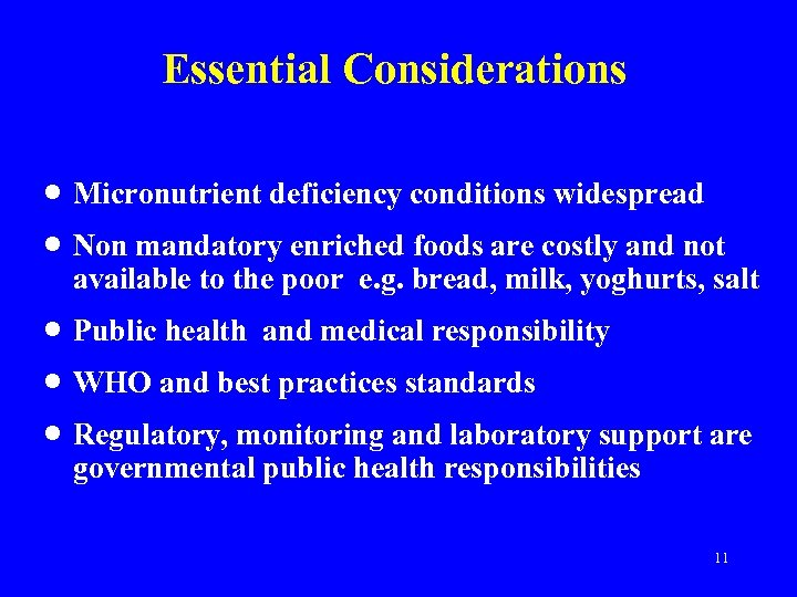 Essential Considerations · · Micronutrient deficiency conditions widespread · · · Public health and