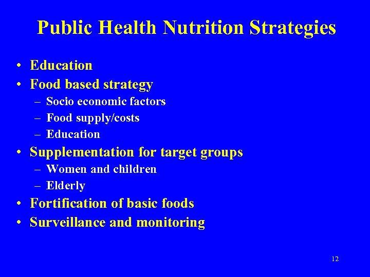 Public Health Nutrition Strategies • Education • Food based strategy – Socio economic factors