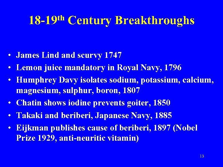 18 -19 th Century Breakthroughs • James Lind and scurvy 1747 • Lemon juice