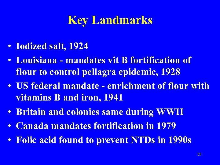 Key Landmarks • Iodized salt, 1924 • Louisiana - mandates vit B fortification of