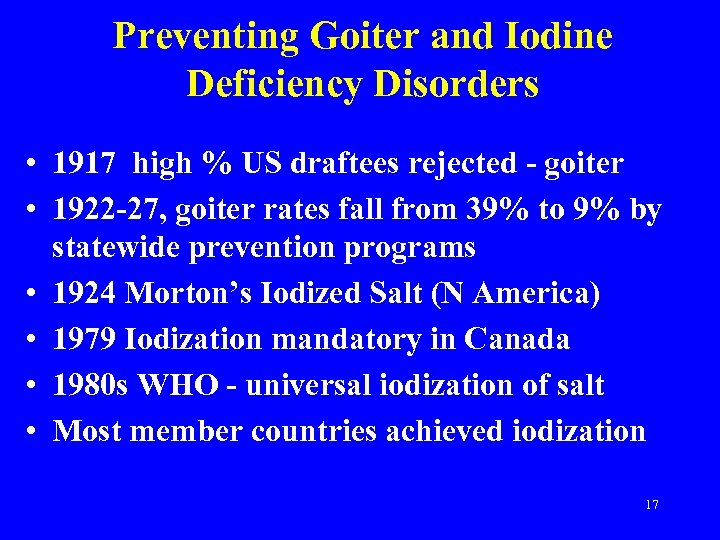 Preventing Goiter and Iodine Deficiency Disorders • 1917 high % US draftees rejected -