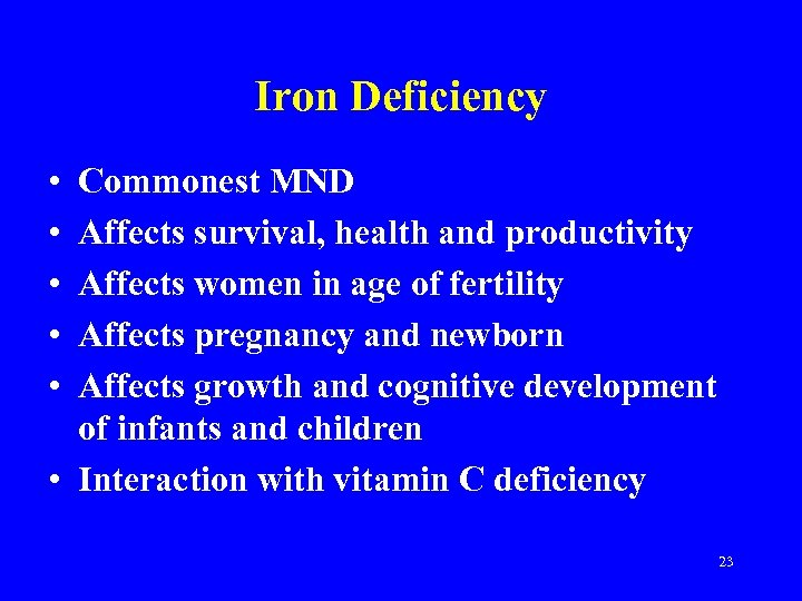 Iron Deficiency • • • Commonest MND Affects survival, health and productivity Affects women