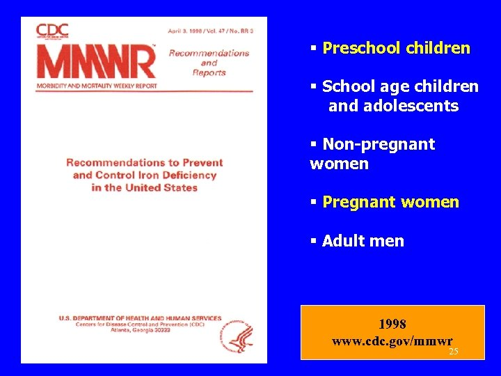 § Preschool children § School age children and adolescents § Non-pregnant women § Pregnant