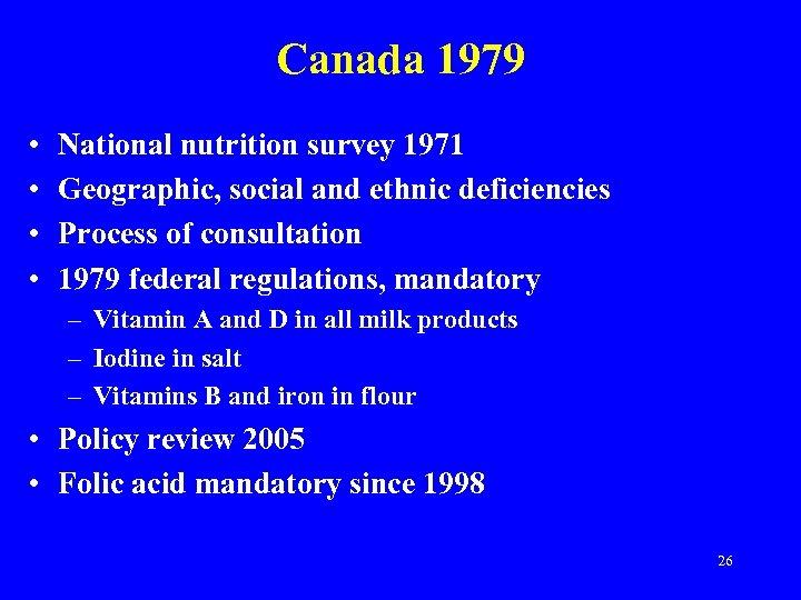 Canada 1979 • • National nutrition survey 1971 Geographic, social and ethnic deficiencies Process