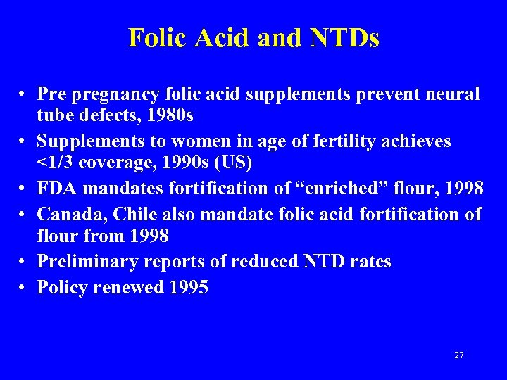 Folic Acid and NTDs • Pre pregnancy folic acid supplements prevent neural tube defects,