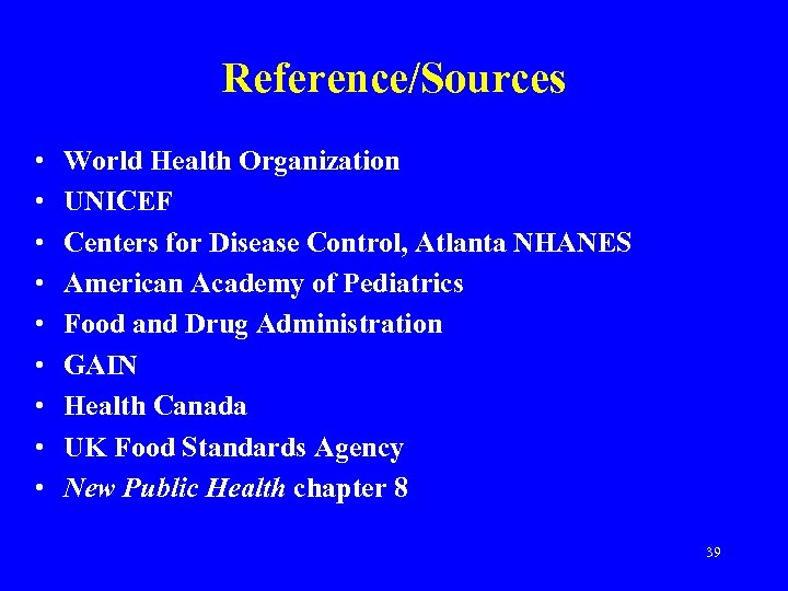 Reference/Sources • • • World Health Organization UNICEF Centers for Disease Control, Atlanta NHANES