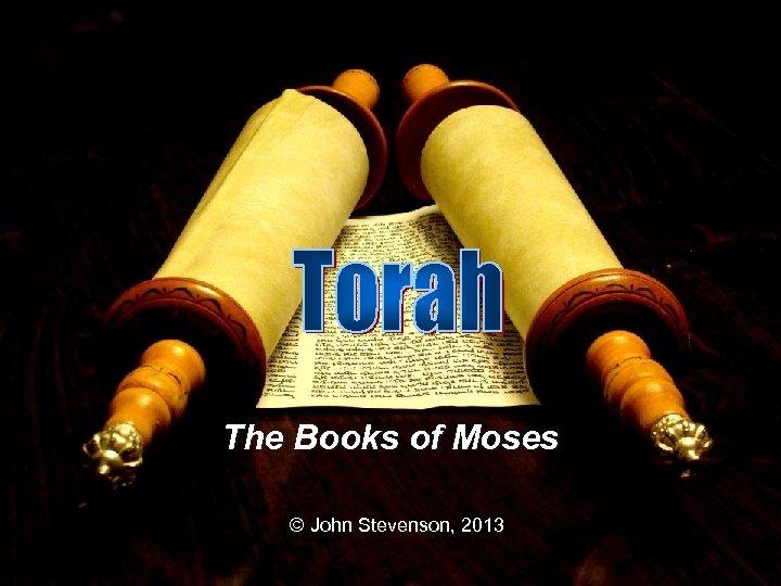 The Books of Moses © John Stevenson, 2013